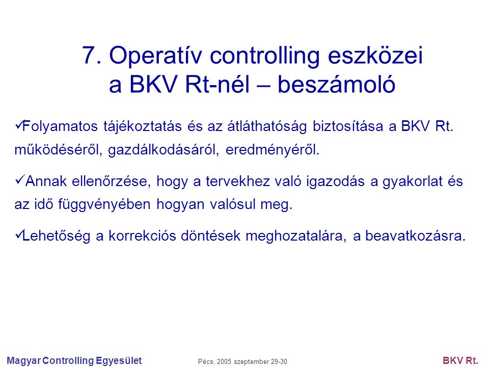 Magyar Controlling Egyesület Pécs, 2005 szeptember 29-30 BKV Rt. 7. Operatív controlling eszközei a BKV Rt-nél – beszámoló Folyamatos tájékoztatás és