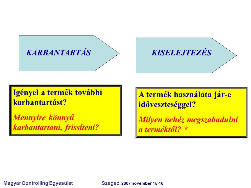Magyar Controlling Egyesület Szeged, 2007 november 15-16 KARBANTARTÁSKISELEJTEZÉS Igényel a termék további karbantartást? Mennyire könnyű karbantartan