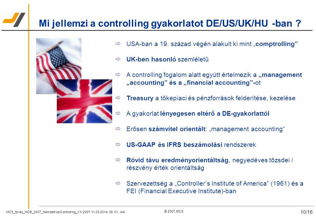 MCS_fprez_MCE_2007_NemzetkoziControlling_V1/ 2007.11.03.2014. 08. 01. /AK 10/16 © 2007.MCS Mi jellemzi a controlling gyakorlatot DE/US/UK/HU -ban ? 
