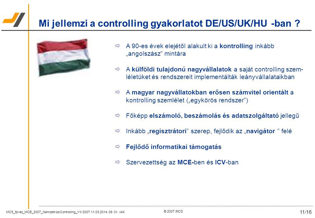 MCS_fprez_MCE_2007_NemzetkoziControlling_V1/ 2007.11.03.2014. 08. 01. /AK 11/16 © 2007.MCS Mi jellemzi a controlling gyakorlatot DE/US/UK/HU -ban ? 