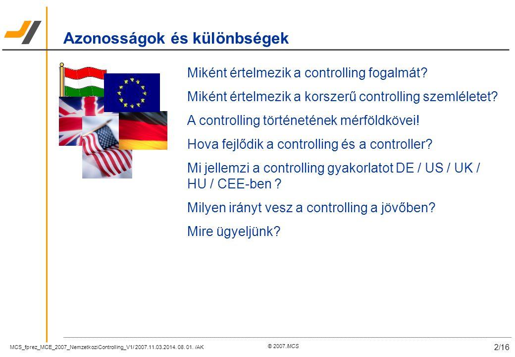 MCS_fprez_MCE_2007_NemzetkoziControlling_V1/ 2007.11.03.2014. 08. 01. /AK 2/16 © 2007.MCS Miként értelmezik a controlling fogalmát? Miként értelmezik