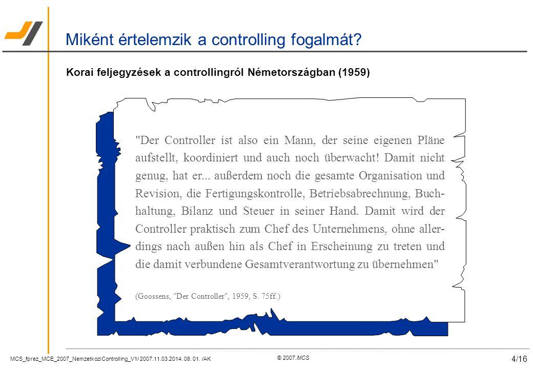 MCS_fprez_MCE_2007_NemzetkoziControlling_V1/ 2007.11.03.2014. 08. 01. /AK 4/16 © 2007.MCS Korai feljegyzések a controllingról Németországban (1959)
