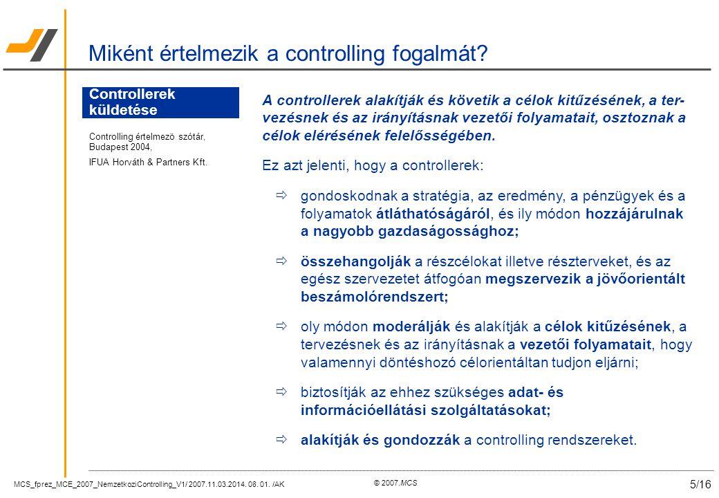 MCS_fprez_MCE_2007_NemzetkoziControlling_V1/ 2007.11.03.2014. 08. 01. /AK 5/16 © 2007.MCS A controllerek alakítják és követik a célok kitűzésének, a t