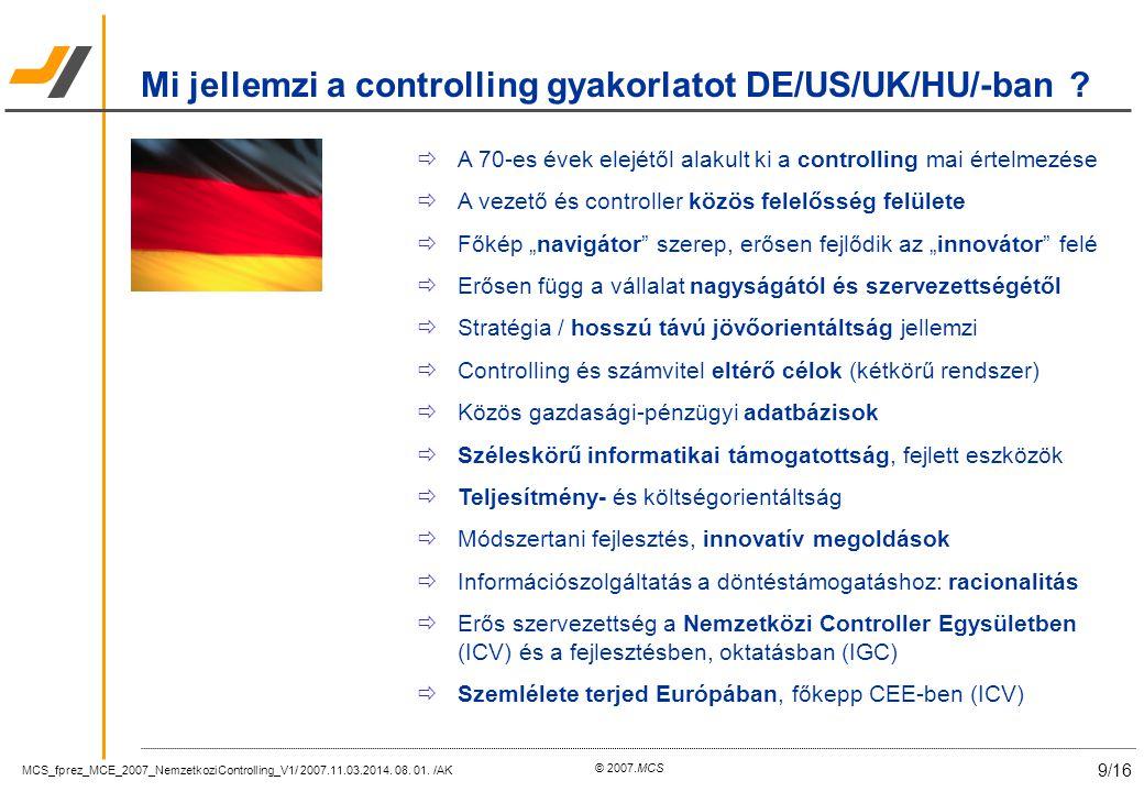 MCS_fprez_MCE_2007_NemzetkoziControlling_V1/ 2007.11.03.2014. 08. 01. /AK 9/16 © 2007.MCS Mi jellemzi a controlling gyakorlatot DE/US/UK/HU/-ban ?  A