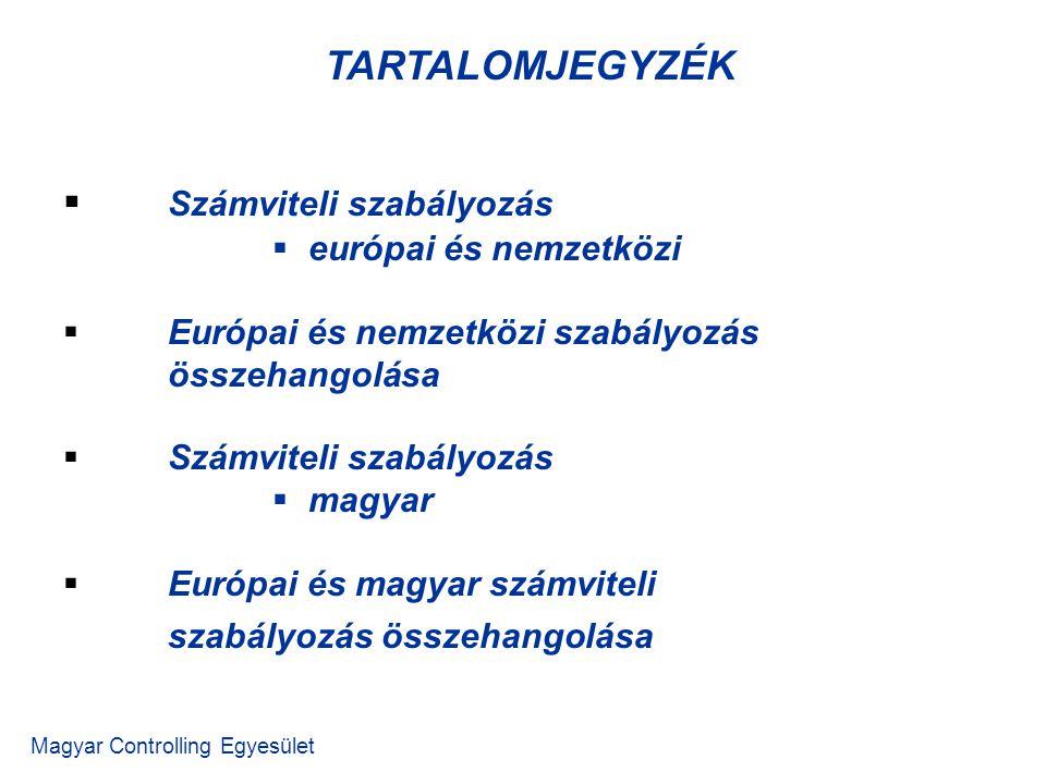 TARTALOMJEGYZÉK Magyar Controlling Egyesület  Számviteli szabályozás  európai és nemzetközi  Európai és nemzetközi szabályozás összehangolása  Számviteli szabályozás  magyar  Európai és magyar számviteli szabályozás összehangolása