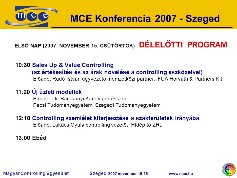 Magyar Controlling Egyesület Szeged, 2007 november 15-16 www.mce.hu MCE Konferencia 2007 - Szeged ELSŐ NAP (2007.
