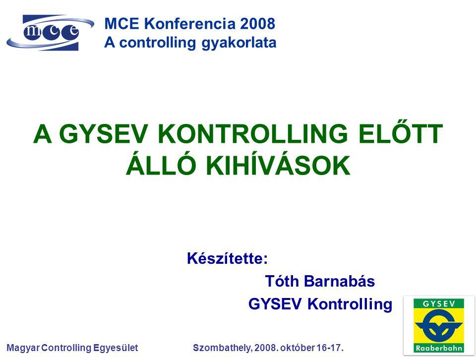 Magyar Controlling Egyesület Szombathely, 2008. október 16-17. MCE Konferencia 2008 A controlling gyakorlata Készítette: Tóth Barnabás GYSEV Kontrolli