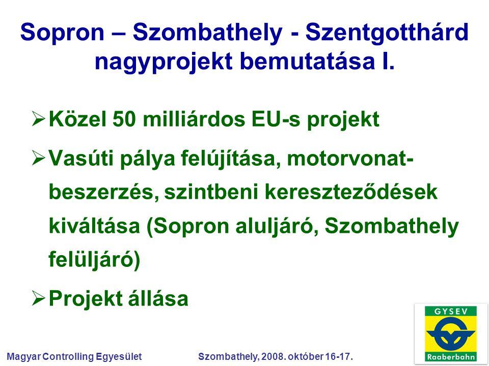 Magyar Controlling Egyesület Szombathely, 2008. október 16-17. Sopron – Szombathely - Szentgotthárd nagyprojekt bemutatása I.  Közel 50 milliárdos EU
