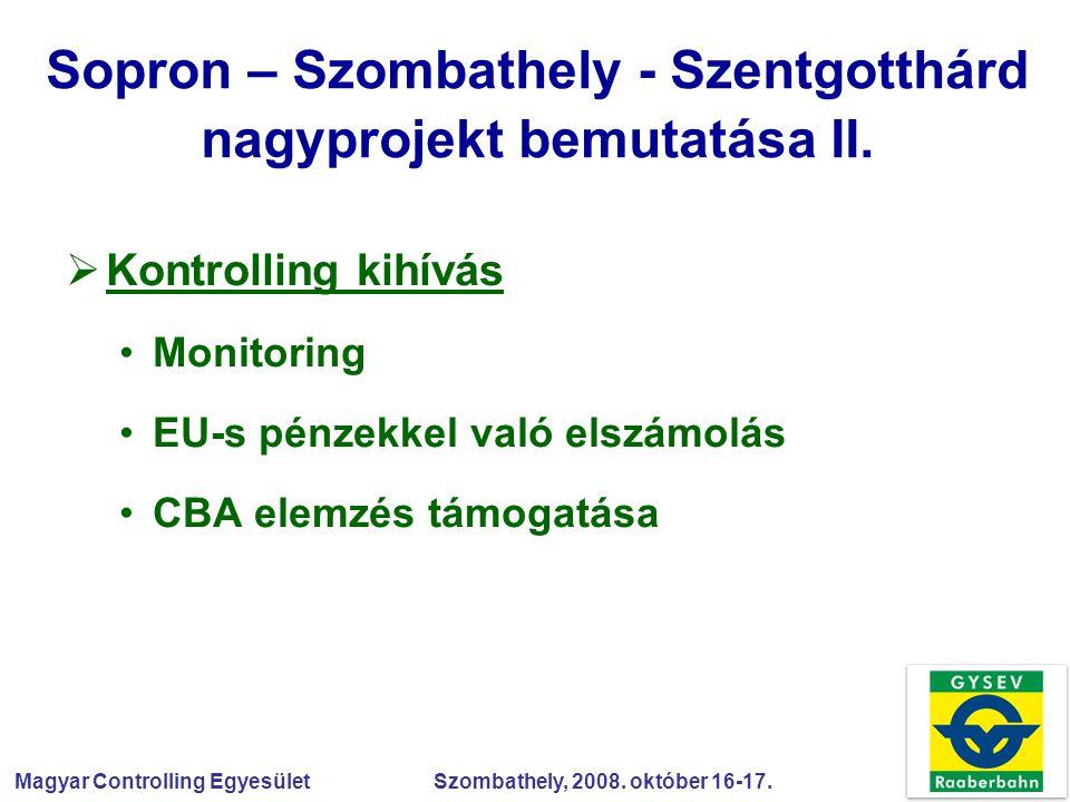 Magyar Controlling Egyesület Szombathely, 2008. október 16-17. Sopron – Szombathely - Szentgotthárd nagyprojekt bemutatása II.  Kontrolling kihívás M