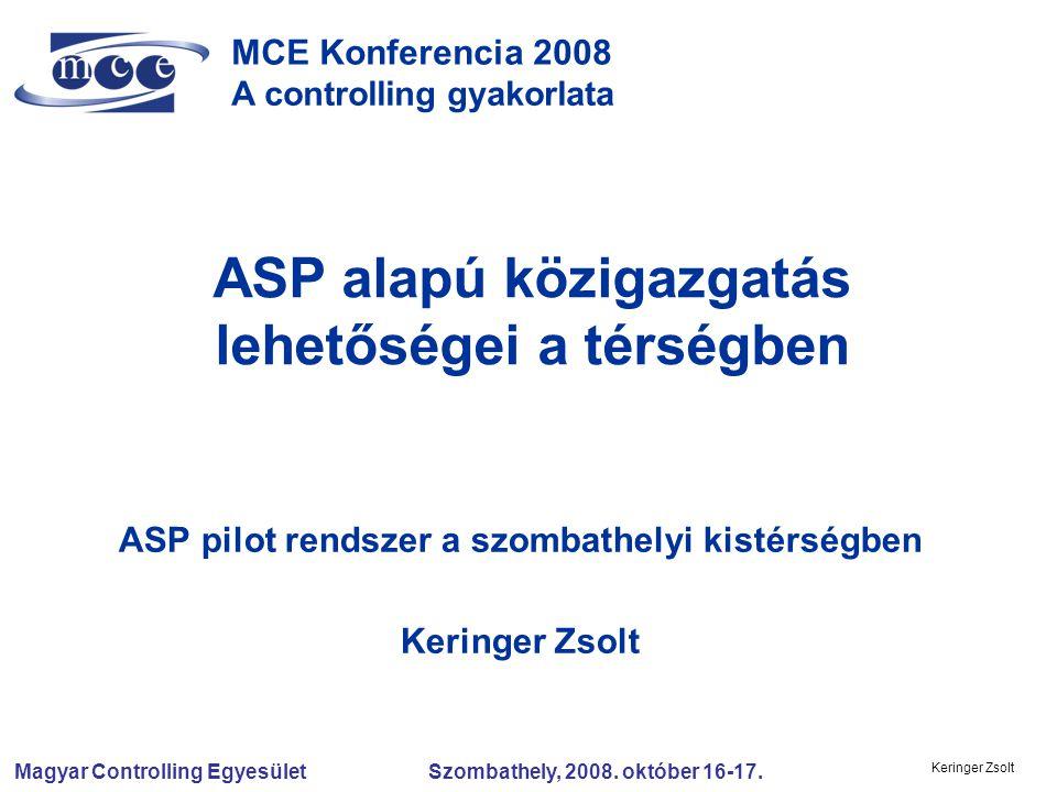 Magyar Controlling Egyesület Szombathely, 2008. október 16-17. Keringer Zsolt MCE Konferencia 2008 A controlling gyakorlata ASP alapú közigazgatás leh