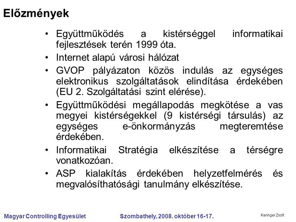 Magyar Controlling Egyesület Szombathely, 2008. október 16-17. Keringer Zsolt Együttműködés a kistérséggel informatikai fejlesztések terén 1999 óta. I