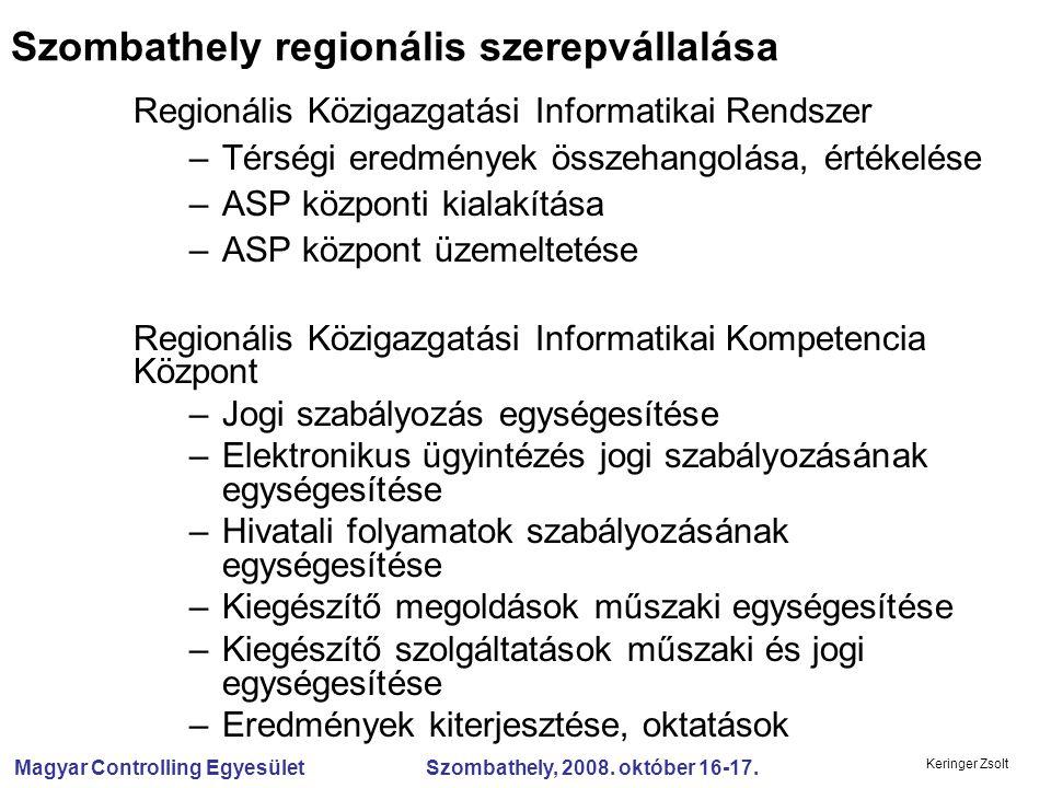 Magyar Controlling Egyesület Szombathely, 2008. október 16-17. Keringer Zsolt Szombathely regionális szerepvállalása Regionális Közigazgatási Informat