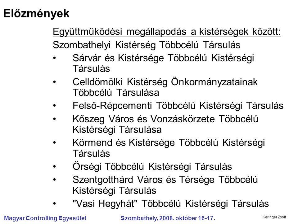 Magyar Controlling Egyesület Szombathely, 2008. október 16-17. Keringer Zsolt Előzmények Együttműködési megállapodás a kistérségek között: Szombathely