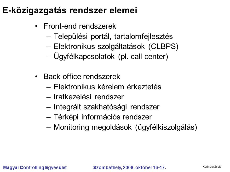 Magyar Controlling Egyesület Szombathely, 2008. október 16-17. Keringer Zsolt Front-end rendszerek –Települési portál, tartalomfejlesztés –Elektroniku