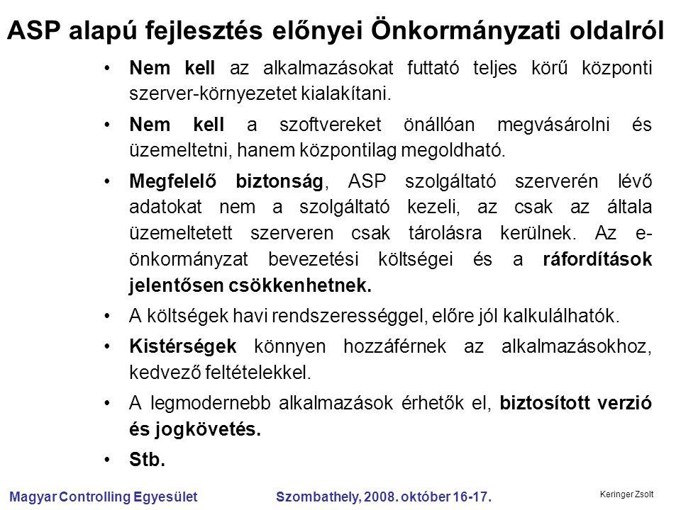 Magyar Controlling Egyesület Szombathely, 2008. október 16-17. Keringer Zsolt Nem kell az alkalmazásokat futtató teljes körű központi szerver-környeze