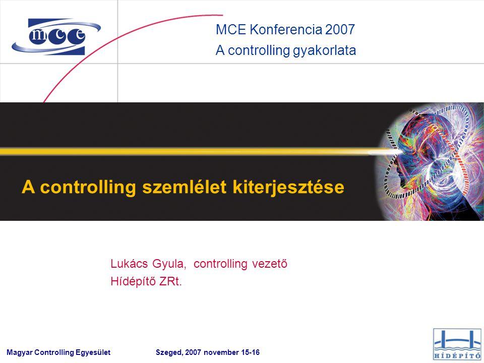 Magyar Controlling Egyesület Konferencia 2007 Szeged A controlling szemlélet kiterjesztése - 22 - A szakterület jelenlegi szemlélete Nekünk az a fontos, hogy haladjon az építkezés és ne legyen fennakadás, ezért a biztonság kedvéért beállítunk még egy toronydarut.