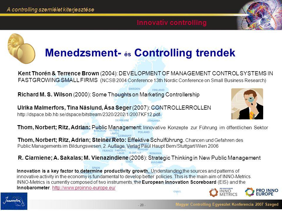 Magyar Controlling Egyesület Konferencia 2007 Szeged A controlling szemlélet kiterjesztése - 20 - Menedzsment- és Controlling trendek Innovatív contro