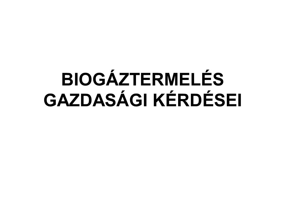 BIOGÁZTERMELÉS GAZDASÁGI KÉRDÉSEI