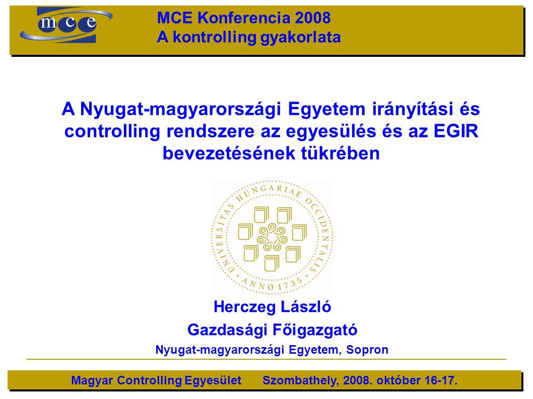 A Nyugat-magyarországi Egyetem irányítási és controlling rendszere az egyesülés és az EGIR bevezetésének tükrében Herczeg László Gazdasági Főigazgató