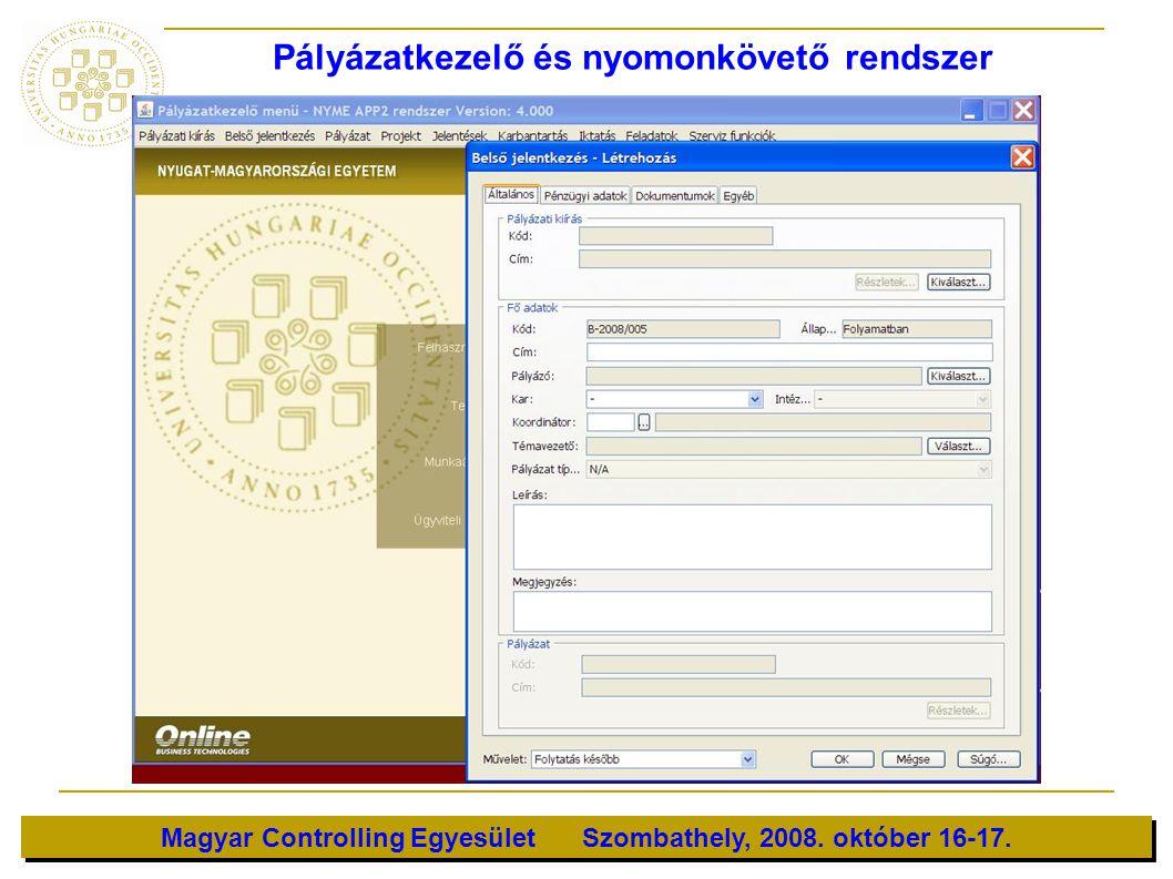 Magyar Controlling Egyesület Szombathely, 2008. október 16-17. Pályázatkezelő és nyomonkövető rendszer