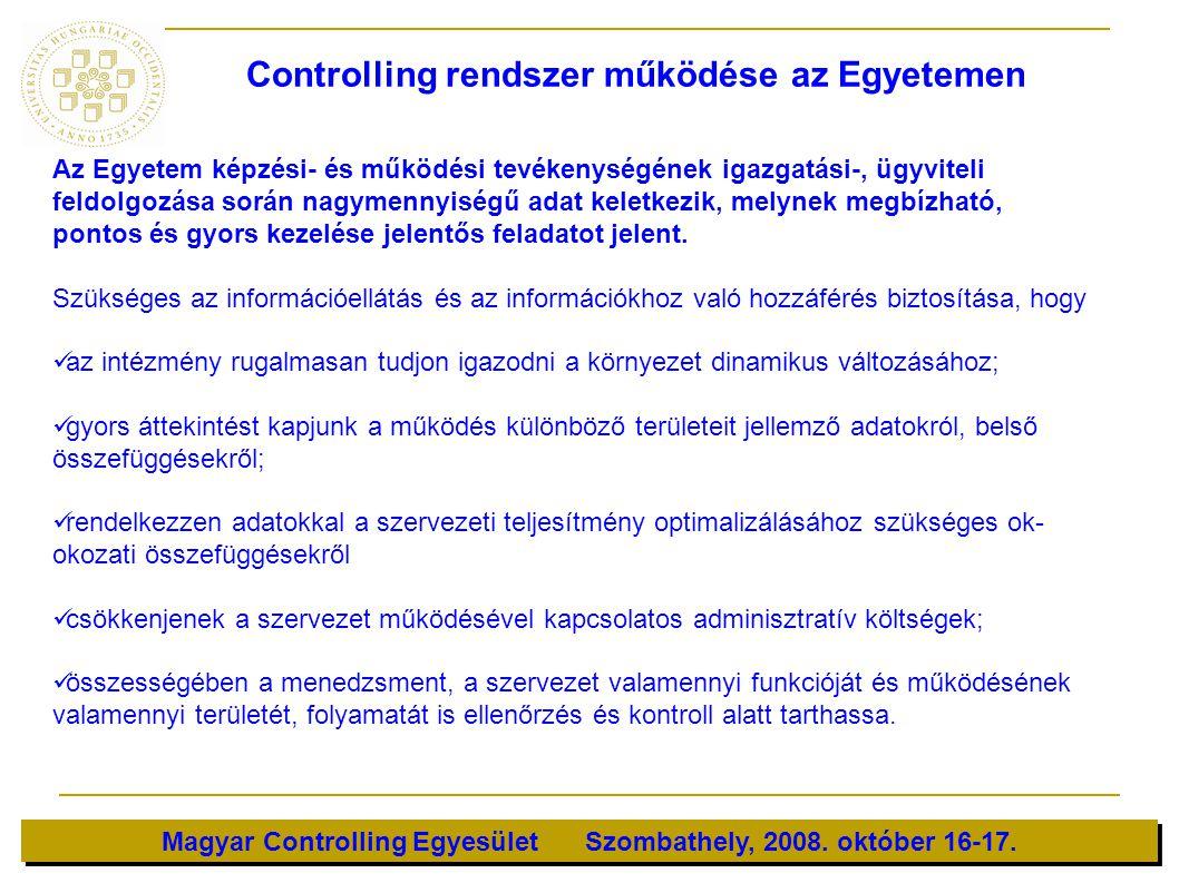 Magyar Controlling Egyesület Szombathely, 2008. október 16-17. Az Egyetem képzési- és működési tevékenységének igazgatási-, ügyviteli feldolgozása sor