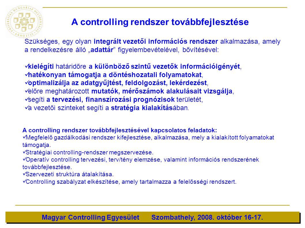 Magyar Controlling Egyesület Szombathely, 2008. október 16-17. Szükséges, egy olyan integrált vezetői információs rendszer alkalmazása, amely a rendel