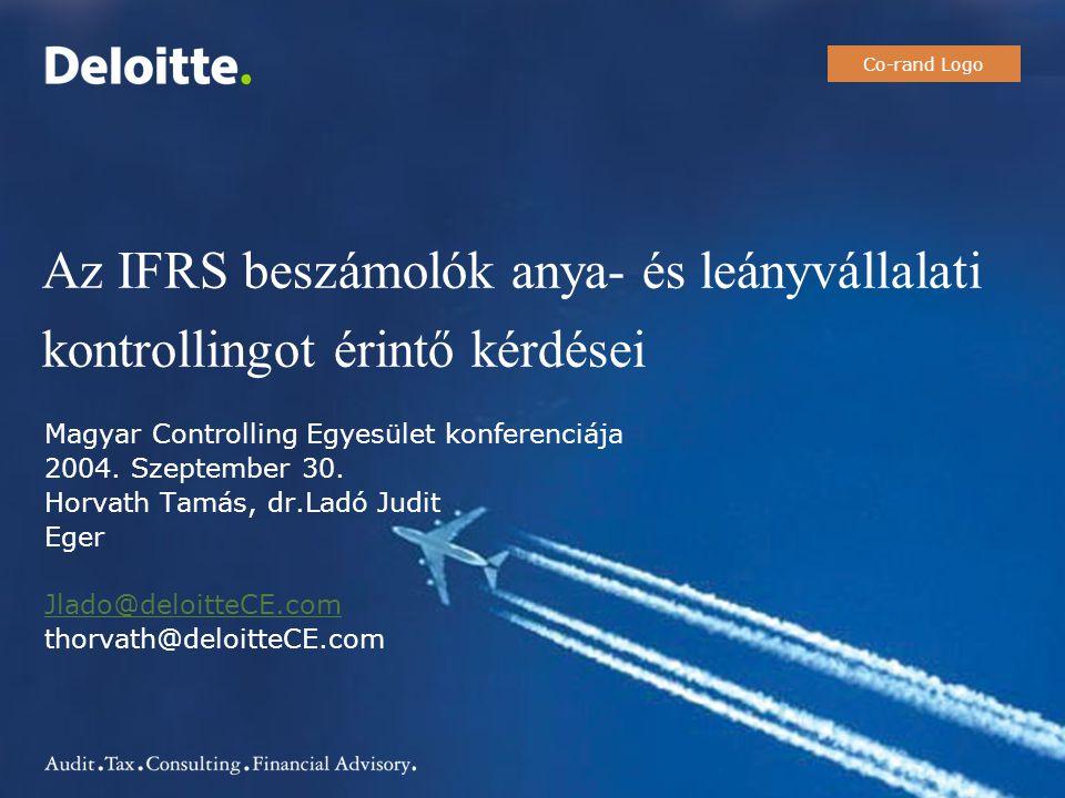 Az IFRS beszámolók anya- és leányvállalati kontrollingot érintő kérdései Co-rand Logo Magyar Controlling Egyesület konferenciája 2004. Szeptember 30.