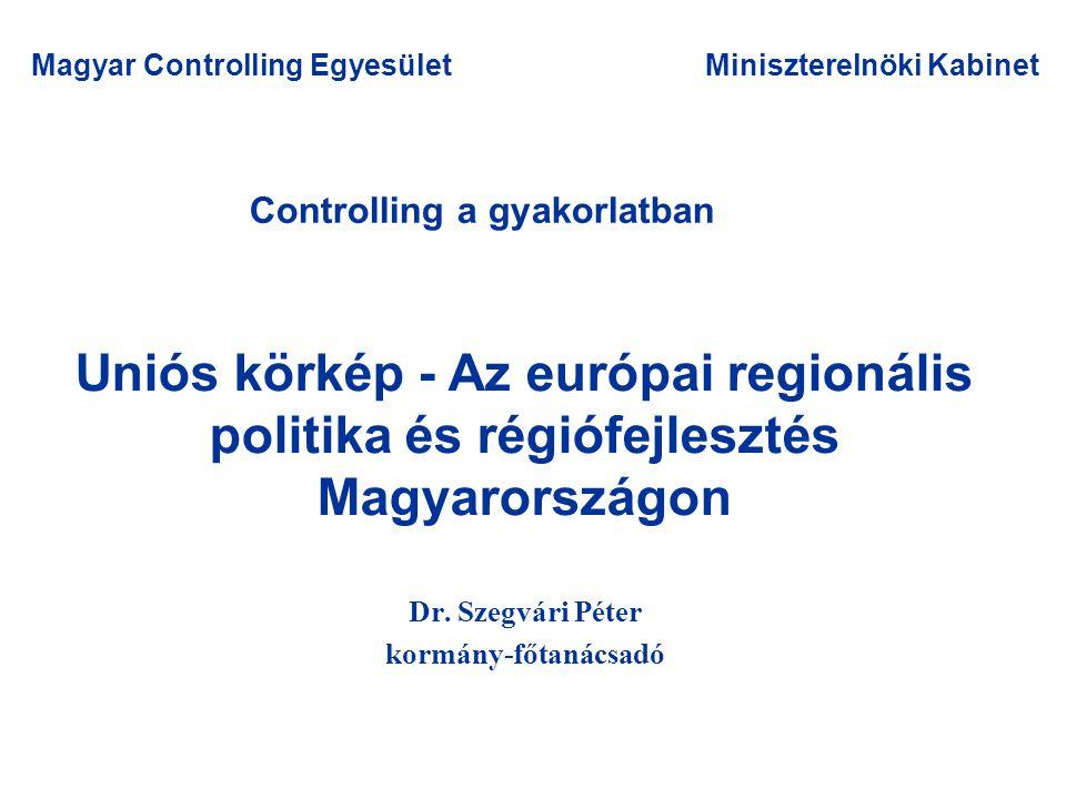 Controlling a gyakorlatban Dr. Szegvári Péter kormány-főtanácsadó Magyar Controlling EgyesületMiniszterelnöki Kabinet Uniós körkép - Az európai region