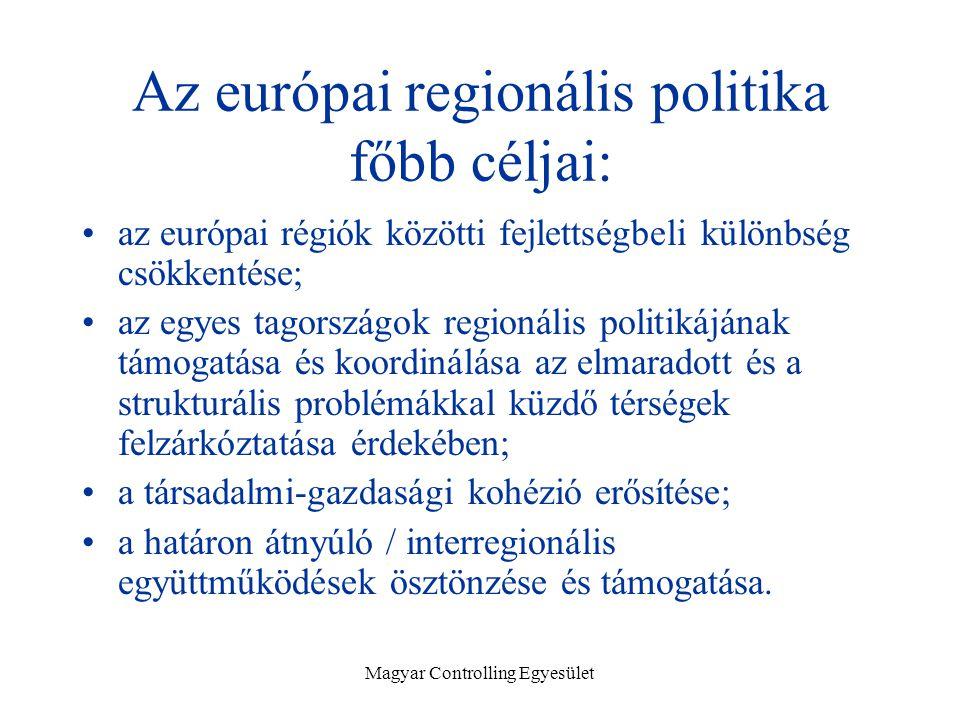 Magyar Controlling Egyesület Az európai regionális politika főbb céljai: az európai régiók közötti fejlettségbeli különbség csökkentése; az egyes tagországok regionális politikájának támogatása és koordinálása az elmaradott és a strukturális problémákkal küzdő térségek felzárkóztatása érdekében; a társadalmi-gazdasági kohézió erősítése; a határon átnyúló / interregionális együttműködések ösztönzése és támogatása.
