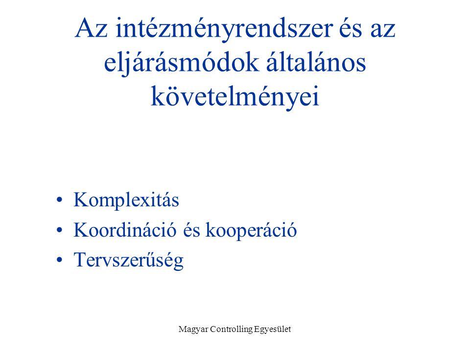 Magyar Controlling Egyesület Az intézményrendszer és az eljárásmódok általános követelményei Komplexitás Koordináció és kooperáció Tervszerűség