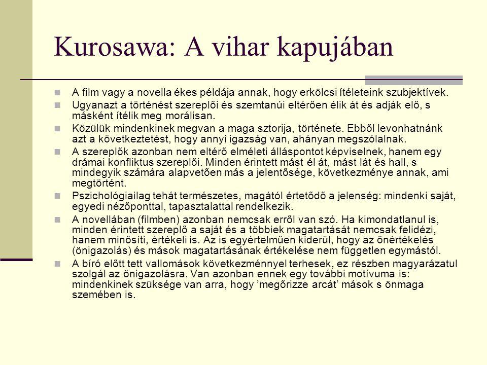 Kurosawa: A vihar kapujában A film vagy a novella ékes példája annak, hogy erkölcsi ítéleteink szubjektívek. Ugyanazt a történést szereplői és szemtan