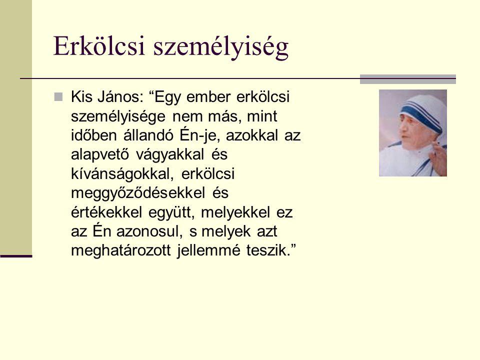 Erkölcsi személyiség Kis János: Egy ember erkölcsi személyisége nem más, mint időben állandó Én-je, azokkal az alapvető vágyakkal és kívánságokkal, erkölcsi meggyőződésekkel és értékekkel együtt, melyekkel ez az Én azonosul, s melyek azt meghatározott jellemmé teszik.