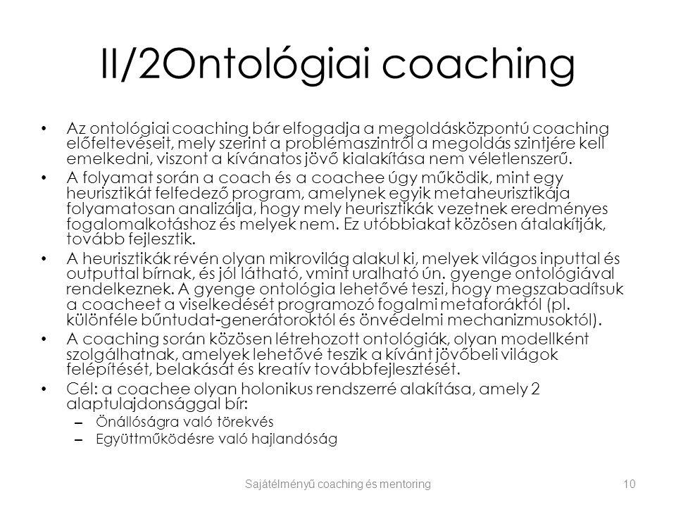II/2Ontológiai coaching Az ontológiai coaching bár elfogadja a megoldásközpontú coaching előfeltevéseit, mely szerint a problémaszintről a megoldás sz