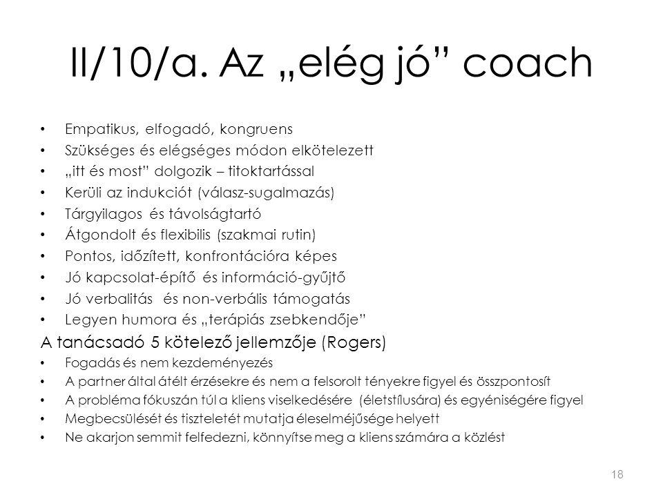 """II/10/a. Az """"elég jó"""" coach Empatikus, elfogadó, kongruens Szükséges és elégséges módon elkötelezett """"itt és most"""" dolgozik – titoktartással Kerüli az"""