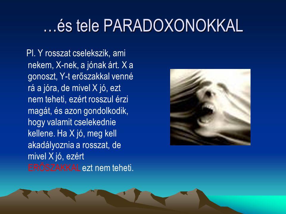 …és tele PARADOXONOKKAL Pl. Y rosszat cselekszik, ami nekem, X-nek, a jónak árt. X a gonoszt, Y-t erőszakkal venné rá a jóra, de mivel X jó, ezt nem t