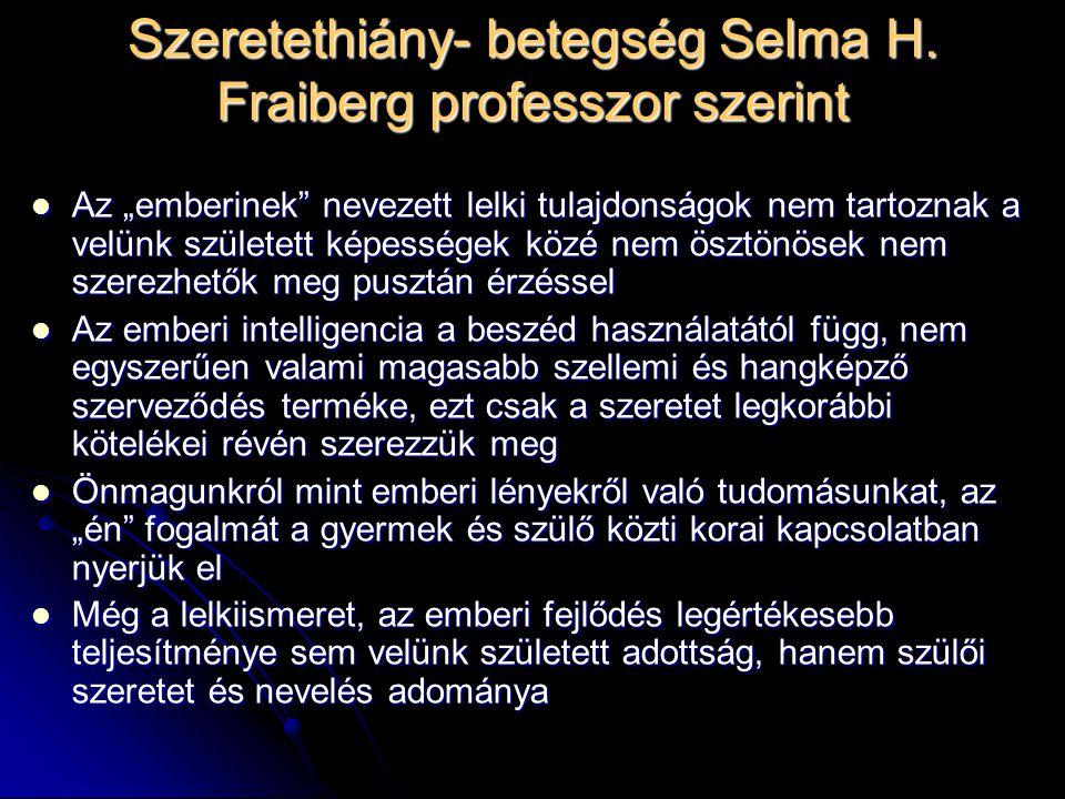 """Szeretethiány- betegség Selma H. Fraiberg professzor szerint Az """"emberinek"""" nevezett lelki tulajdonságok nem tartoznak a velünk született képességek k"""