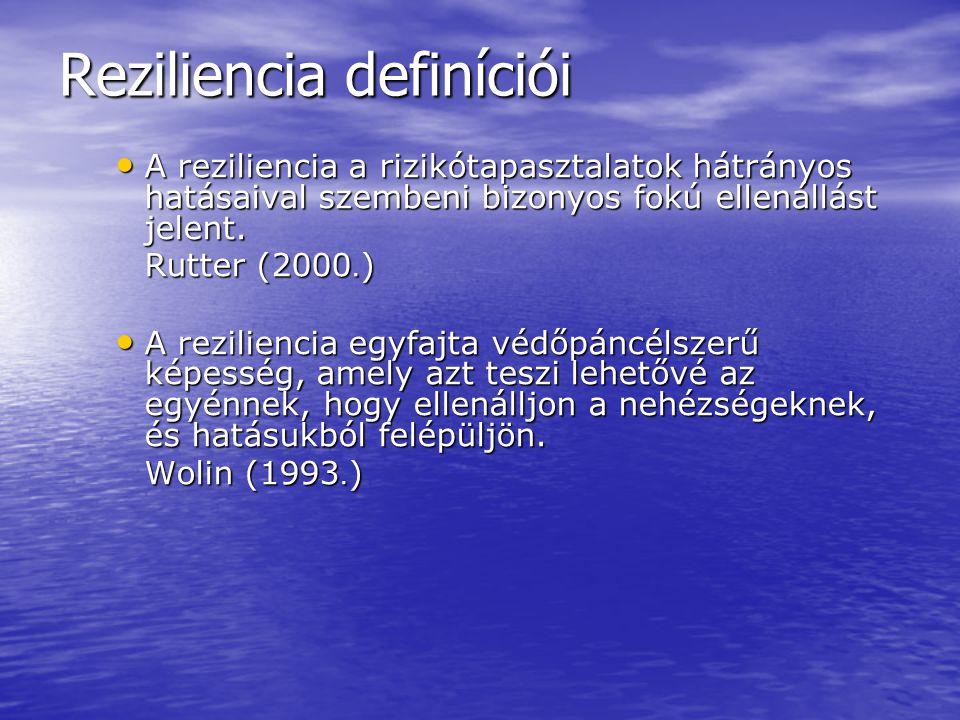 Reziliencia definíciói A reziliencia a rizikótapasztalatok hátrányos hatásaival szembeni bizonyos fokú ellenállást jelent. A reziliencia a rizikótapas