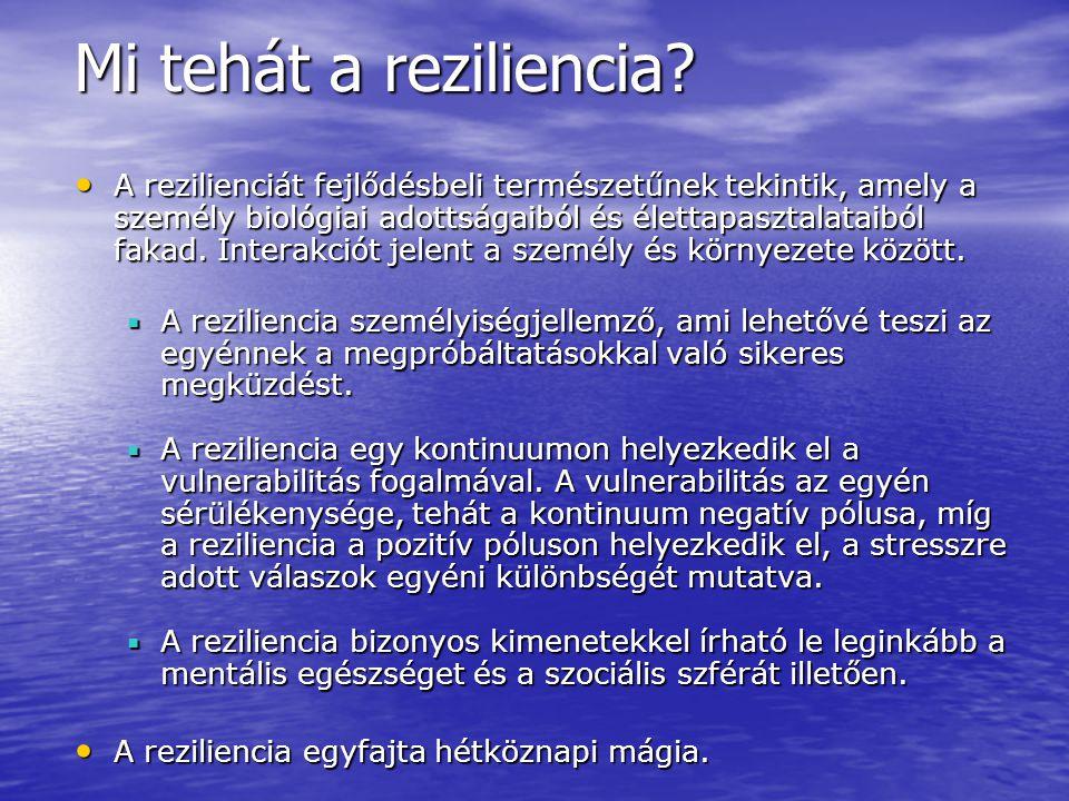 Mi tehát a reziliencia? A rezilienciát fejlődésbeli természetűnek tekintik, amely a személy biológiai adottságaiból és élettapasztalataiból fakad. Int