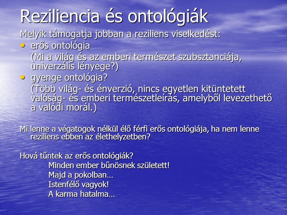 Reziliencia és ontológiák Melyik támogatja jobban a reziliens viselkedést: erős ontológia erős ontológia (Mi a világ és az emberi természet szubsztanc