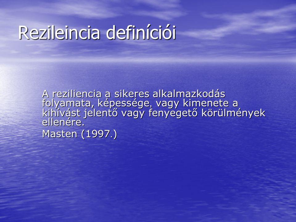 Rezileincia definíciói A reziliencia a sikeres alkalmazkodás folyamata, képessége, vagy kimenete a kihívást jelentő vagy fenyegető körülmények ellenér