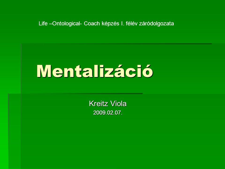 Mentalizáció Kreitz Viola 2009.02.07. Life –Ontological- Coach képzés I. félév záródolgozata