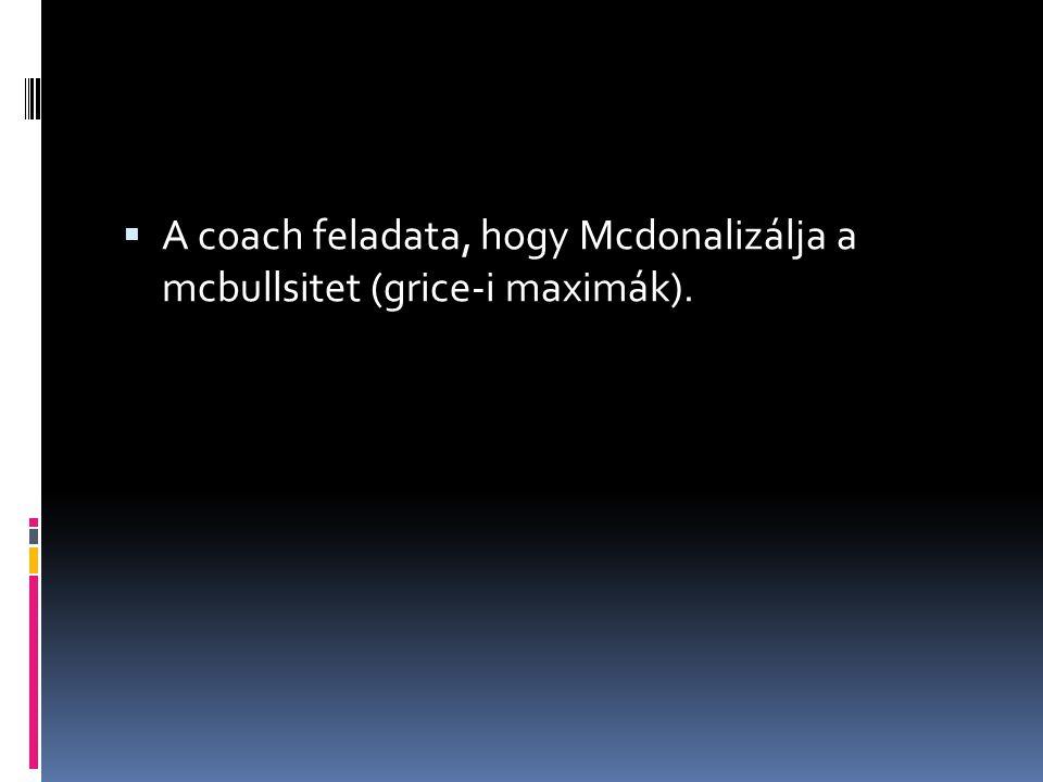  A coach feladata, hogy Mcdonalizálja a mcbullsitet (grice-i maximák).