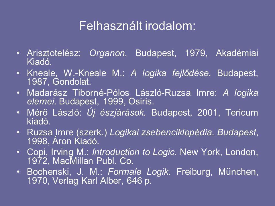 Felhasznált irodalom: Arisztotelész: Organon. Budapest, 1979, Akadémiai Kiadó.