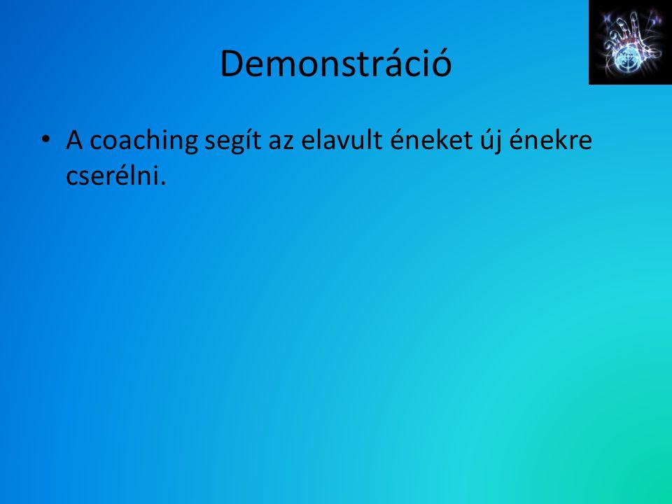 Demonstráció A coaching segít az elavult éneket új énekre cserélni.