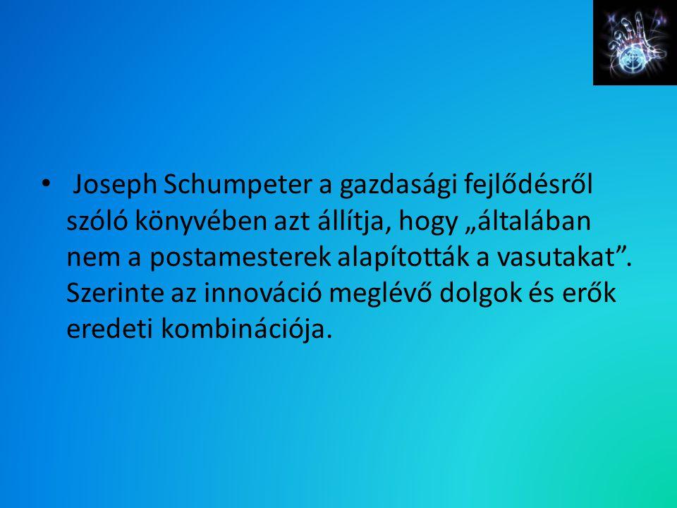 """Joseph Schumpeter a gazdasági fejlődésről szóló könyvében azt állítja, hogy """"általában nem a postamesterek alapították a vasutakat"""". Szerinte az innov"""