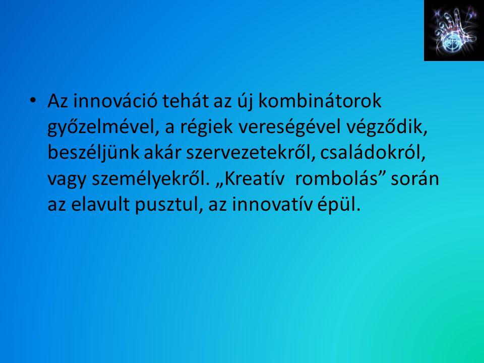 """Az innováció tehát az új kombinátorok győzelmével, a régiek vereségével végződik, beszéljünk akár szervezetekről, családokról, vagy személyekről. """"Kre"""
