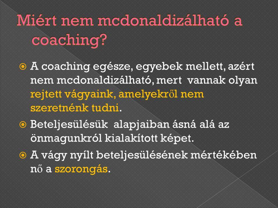 A coaching egésze, egyebek mellett, azért nem mcdonaldizálható, mert vannak olyan rejtett vágyaink, amelyekr ő l nem szeretnénk tudni.  Beteljesülé