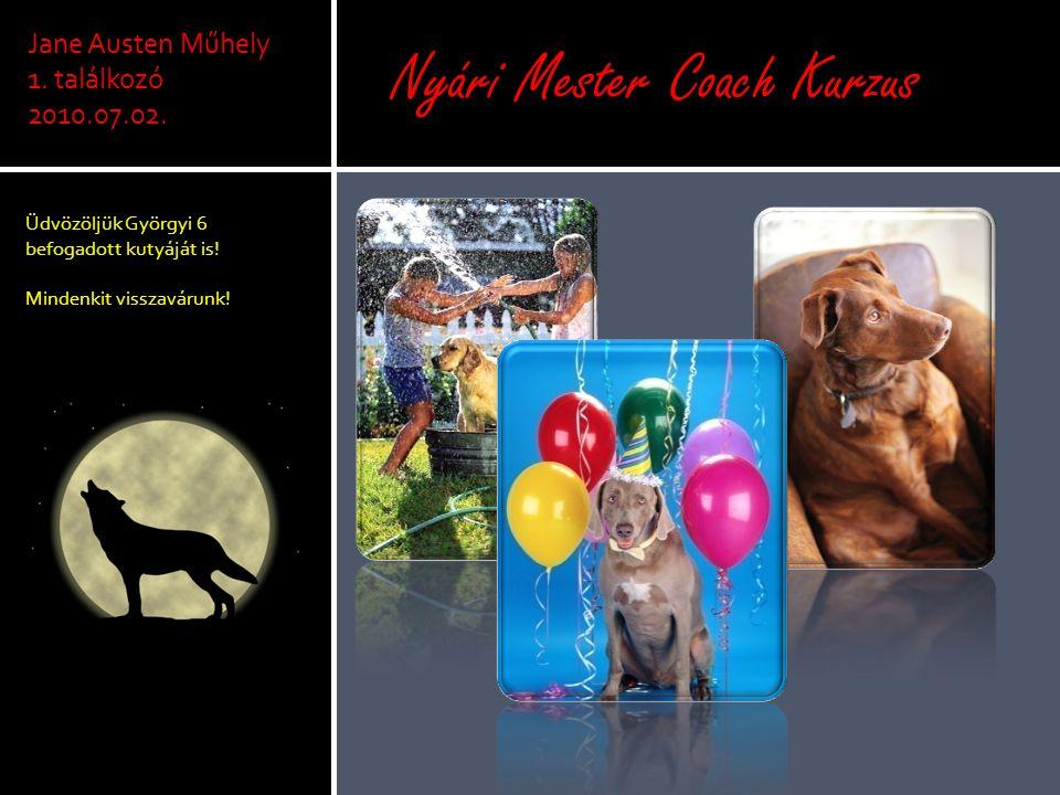 Üdvözöljük Györgyi 6 befogadott kutyáját is! Mindenkit visszavárunk! Jane Austen Műhely 1. találkozó 2010.07.02. Nyári Mester Coach Kurzus