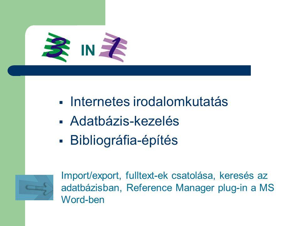 3 IN 1  Internetes irodalomkutatás  Adatbázis-kezelés  Bibliográfia-építés Import/export, fulltext-ek csatolása, keresés az adatbázisban, Reference Manager plug-in a MS Word-ben