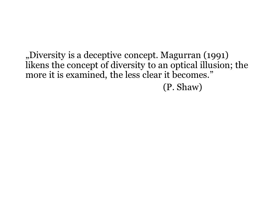 """""""Diversity is a deceptive concept."""